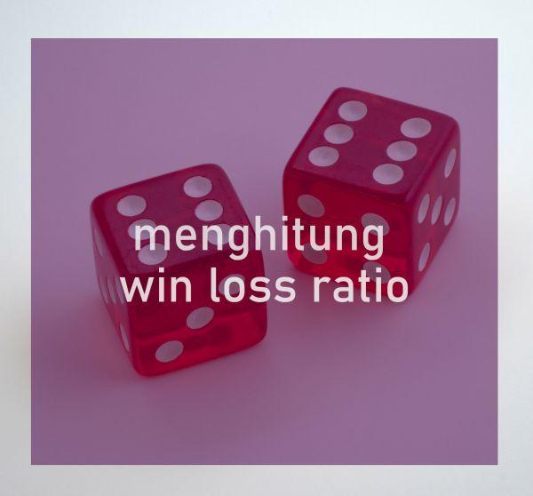 Cara menghitung win loss ratio dalam trading