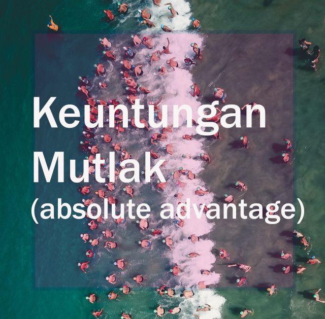 Apa Keuntungan Mutlak/ absolute advantage